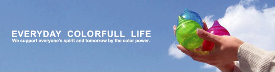 EVERYDAY COLORFULL LIFE We support everyone's spirit and tomorrow by the color power.